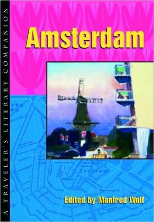 Amsterdam: A Traveler's Literary Companion (Traveler's Literary Companion Series) book written by Manfred Wolf