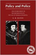 Policy and Police: The Enforcement of the Reformation in the Age of Cromwell book written by Geoffrey R. Elton