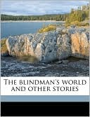 The Blindman's World and Other Stories book written by Edward Bellamy