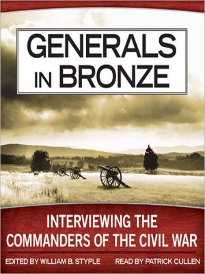 Generals in Bronze: Interviewing the Commanders of the Civil War book written by William B. Styple