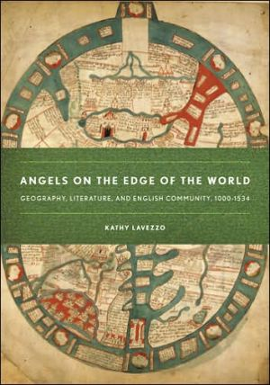 Angels on the Edge of the World: Geography, Literature, and English Community, 1000-1534 book written by Kathy Lavezzo