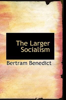 The Larger Socialism book written by Benedict, Bertram