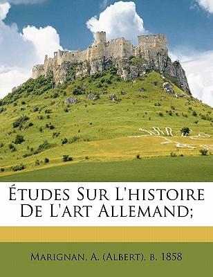 Etudes Sur L'Histoire de L'Art Allemand; book written by MARIGNAN, A. ALBERT , Marignan, A. (Albert) B. 1858