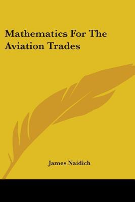 Mathematics for the Aviation Trades written by James Naidich