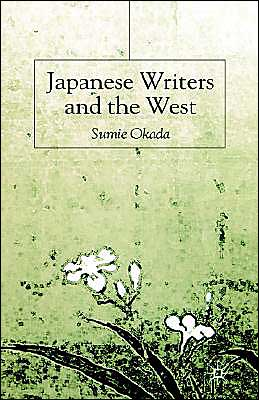 Japanese Writers And The West book written by Sumie Okada