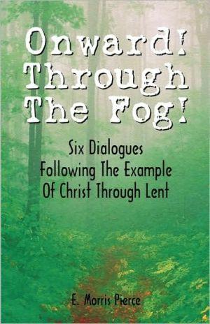 Onward Through The Fog book written by E. Morris-Pierce