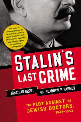 Stalin's Last Crime: The Plot Against the Jewish Doctors, 1948-1953 book written by Jonathan Brent