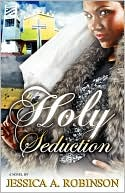 Holy Seduction (Peace In The Storm Publishing Presents) book written by Jessica A. Robinson