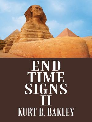 End Time Signs II written by Kurt B. Bakley