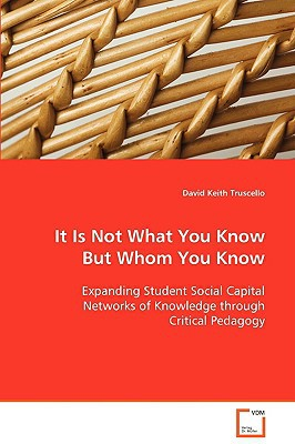 It Is Not What You Know But Whom You Know written by Truscello, David Keith
