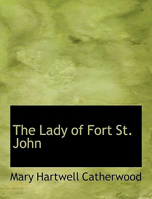 The Lady of Fort St. John book written by Catherwood, Mary Hartwell