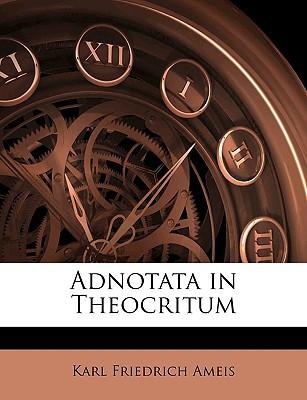 Adnotata in Theocritum written by Ameis, Karl Friedrich