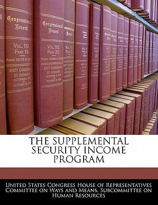 The Supplemental Security Income Program written by United States Congress House of Represen