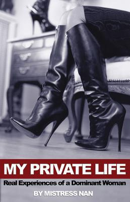 My Private Life: Real Experiences of a Dominant Woman book written by Nan