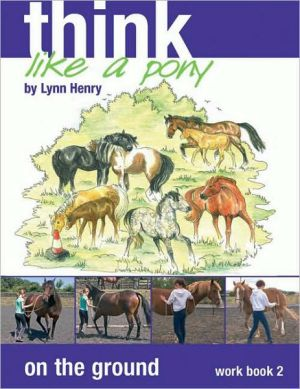 Think Like a Pony on the Ground: Step 2 Workbook book written by Lynn Henry