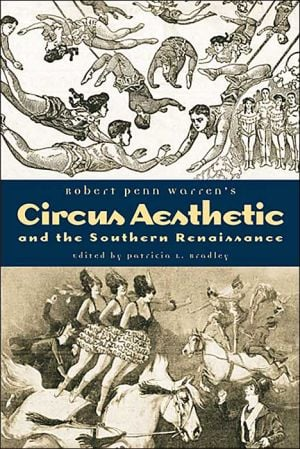 Robert Penn Warren's Circus Aesthetic and the Southern Renaissance book written by Patricia L. Bradley