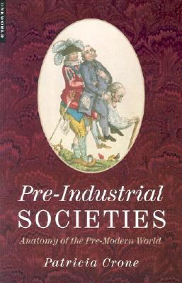 Pre-Industrial Societies: Anatomy of the Pre-Modern World written by Patricia Crone