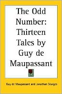 Odd Number: Thirteen Tales by Guy de Maupassant book written by Guy de Maupassant