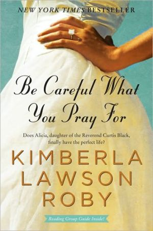 Be Careful What You Pray For book written by Kimberla Lawson Roby
