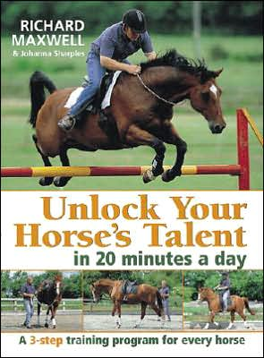 Unlock Your Horses Talent in 20 Minutes a Day : A Three Step Guide to Getting the Most from Your Horse book written by Richard Maxwell, Johanna Sharples