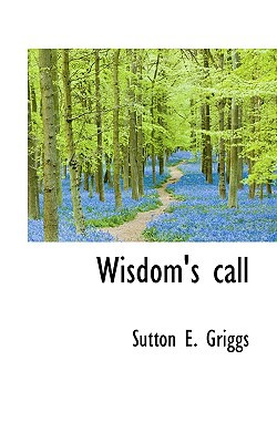 Wisdom's Call book written by Griggs, Sutton E.