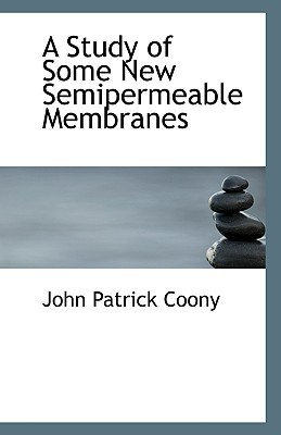 A Study of Some New Semipermeable Membranes book written by Coony, John Patrick