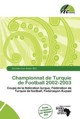 Championnat de Turquie de Football 2002-2003 written by Columba Sara Evelyn