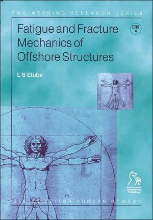 Fatigue and Fracture Mechanics of Offshore Structures (Engineering Research Series, Vol. 4) book written by Linus Etube