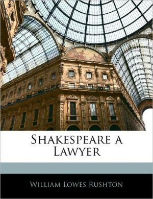 Shakespeare a Lawyer book written by William Lowes Rushton