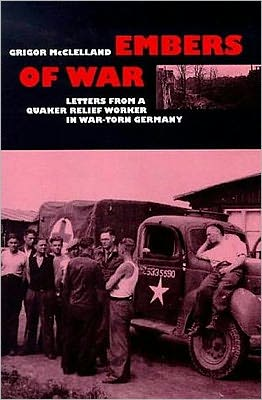 Embers of War : Letters from a Relief Worker in the British Zone of Germany 1945-1946 book written by Grigor McClelland