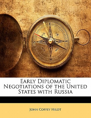 Early Diplomatic Negotiations of the United States with Russia book written by Hildt, John Coffey