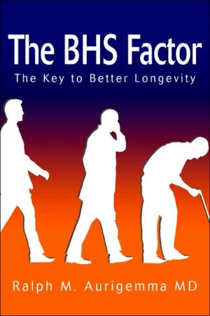 The BHS Factor: The Key to Better Longevity book written by Ralph M. Aurigemma