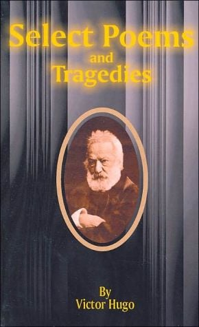 Select Poems And Tragedies book written by Victor Hugo