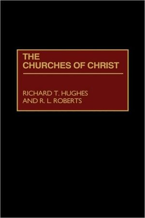 Churches of Christ, Vol. 10 book written by Richard T. Hughes