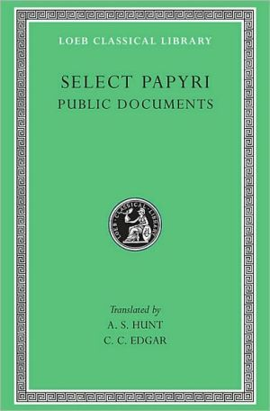 Select Papyri, Volume II: Public Documents (Loeb Classical Library) written by A. S. Hunt