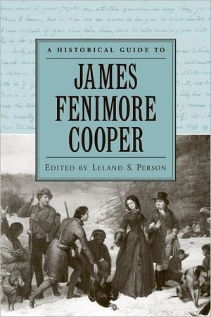A Historical Guide to James Fenimore Cooper book written by Leland S. Person