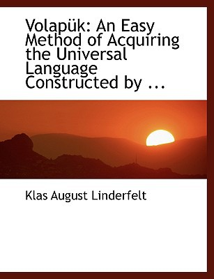 Volapa1/4k: An Easy Method of Acquiring the Universal Language Constructed by ... (Large Print Edition) book written by Linderfelt, Klas August