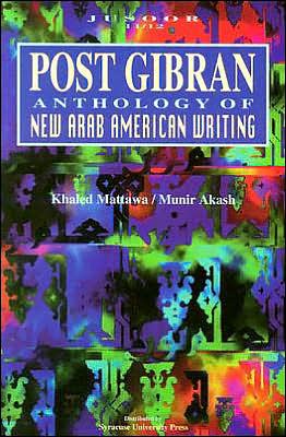 Post Gibran: Anthology of New Arab American Writing written by Munir Akash