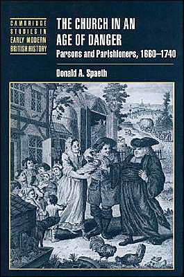 Church in an Age of Danger: Parsons and Parishioners, 1660-1740 book written by Donald A. Spaeth