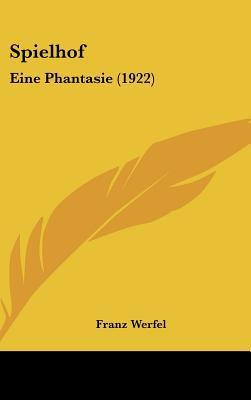 Spielhof: Eine Phantasie (1922) written by Werfel, Franz