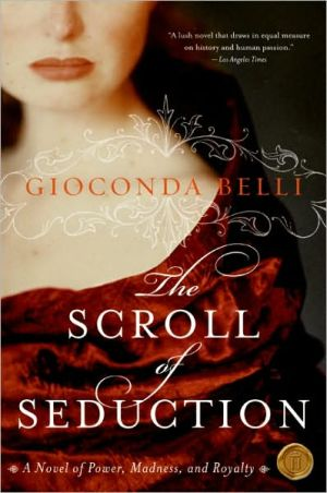Scroll of Seduction: A Novel of Power, Madness, and Royalty book written by Gioconda Belli