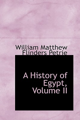 A History of Egypt, Volume II written by William Matthew Flinders Petrie