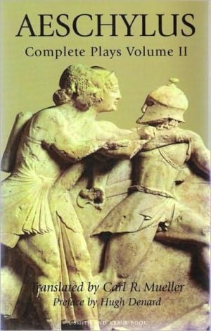 Aeschylus: The Complete Plays, Vol. 2 book written by Carl R. Mueller