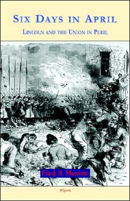 Six Days in April: Lincoln and the Union in Peril book written by Frank B. Marcotte