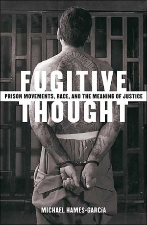 Fugitive Thought: Prison Movements, Race, and the Meaning of Justice written by Michael Hames-Garcia