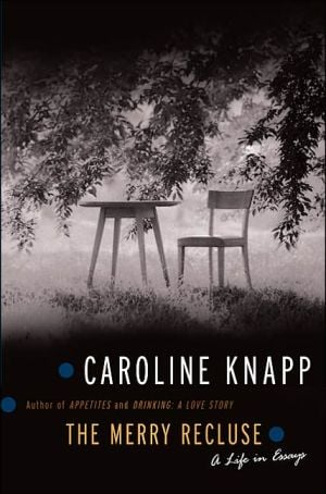 The Merry Recluse: A Life in Essays book written by Caroline Knapp