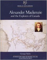 Alexander Mackenzie and the explorers of Canada written by Michael Collins