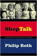Shop Talk: A Writer and His Colleagues and Their Work book written by Philip Roth