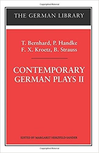 Contemporary German Plays II: T. Bernhard, P. Handke, F. X. Kroetz, B. Strauss: T. Berhard, P. Handke, F. X. Kroetz, B. Strauss, Vol. 97 written by Margaret Herzfeld-Sander