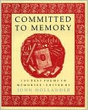 Committed to Memory: 100 Best Poems to Memorize book written by John Hollander